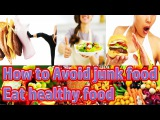 How to Avoid junk food Eat healthy food