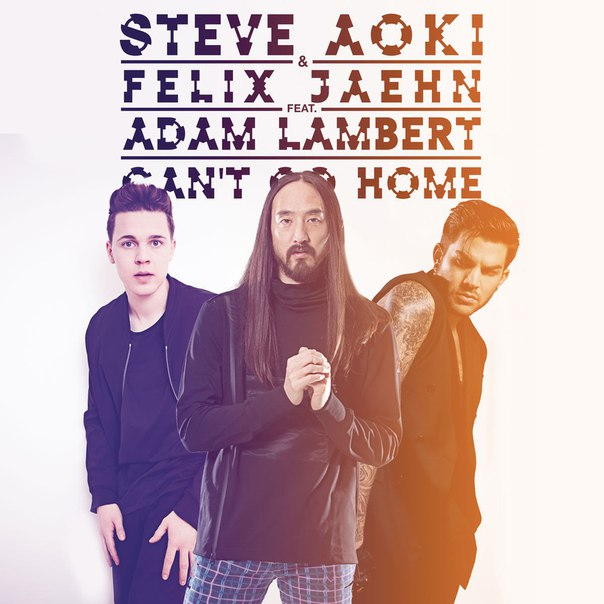 Steve Aoki Felix Jaehn - Cant Go Home (Original Mix) (feat. Adam Lambert)
