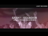 Sash! - Ecuador (Kash Trivedi 2016 Remix) Official Music Video