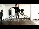 House of Stank Feat Blakfred - Make U Jack  Choreography by Santi 108  D.side dance studio
