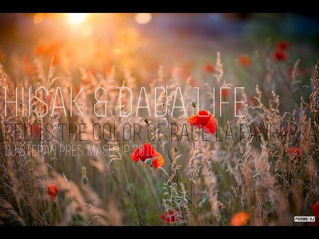 Hiisak Dada Life - Red Is The Color Of Rage La Fanfarra ( Dj Stepan pres.Mash Up 2016 )