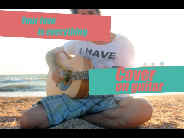 Your love is everything - cover by Jesus Karabanov