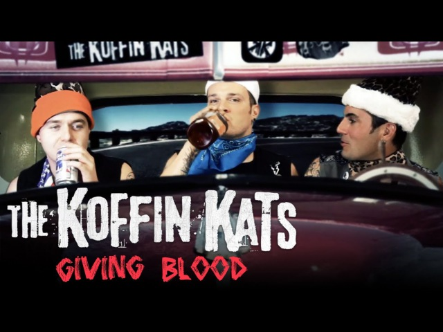 Koffin Kats Giving Blood Official Video