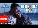 TU BHOOLA JISE Lyrical Video AIRLIFT Akshay Kumar Nimrat Kaur K K T Series