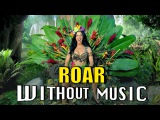 ROAR - Katy Perry (#WITHOUTMUSIC parody)