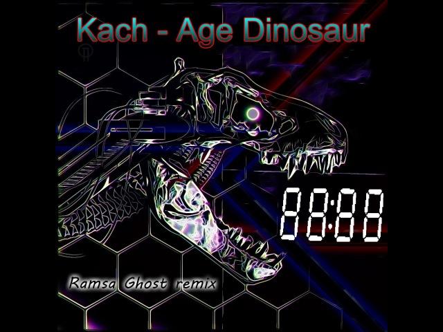 Kach - Age Dinosaur (Ramsa Ghost remix)