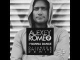 Alexey Romeo - I Wanna Dance ( DJ JunGo &amp Dmitriy Rs Remix )