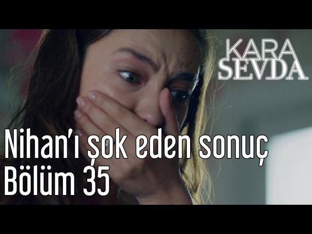Kara Sevda 35 Нихан узнает о беременности