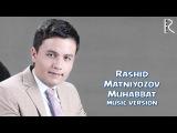 Rashid Matniyozov - Muhabbat | Рашид Матниёзов - Мухаббат (music version)