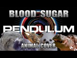 Pendulum - Blood Sugar (Animal Cover)