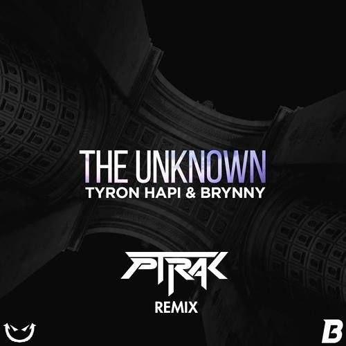 Tyron Hapi & Brynny - The Unknown (PTRAK Remix)