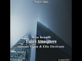 Sergey lavrinenko New breath (Abstract Vision &amp Elite Electronic Trance Atmosphere)