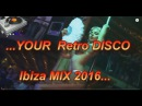 YOUR BEST IBIZA DISCO RETRO PARTY HITS ON MIX 18 2016