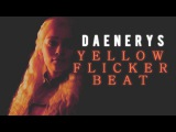 daenerys targaryen yellow flicker beat