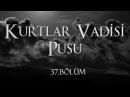 Kurtlar Vadisi Pusu 37. Bölüm