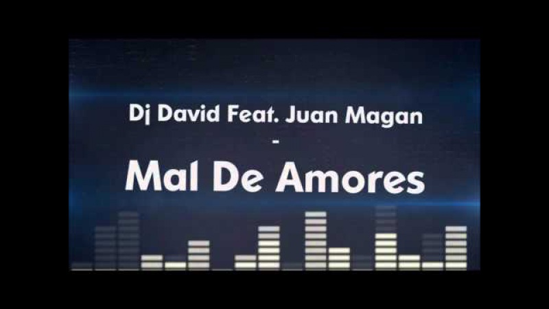 Dj David Feat. Juan Magan - Mal De Amores (Bye Bye School Edition)