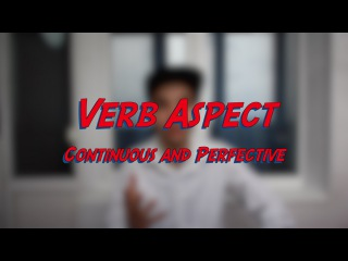 Verb Aspect - Continuous and Perfective - Learn English online free video lessons