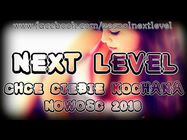 Next Level - Chcę Ciebie Kochana (NOWOŚĆ DISCO POLO 2016) Official Audio