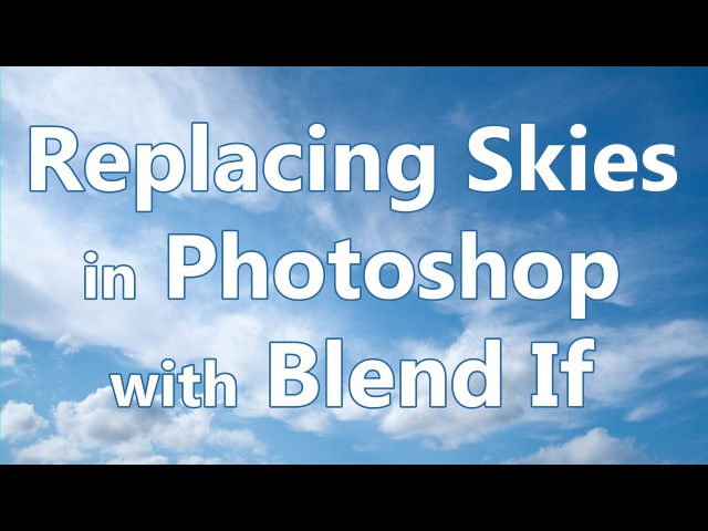Replace Skies using Blend If in Photoshop