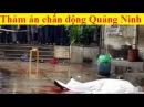 Tin pháp luật - Tướng Tiến trực tiếp xuống hiện trường vụ gi.ế.t 4 người ở Quảng Ninh
