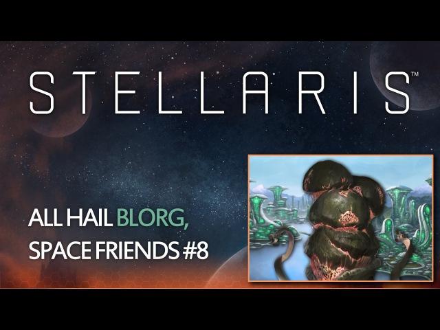Stellaris - All hail Blorg, Space Friends 08
