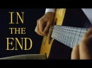In The End (Linkin Park) - Classical Guitar (Fingerstyle) TABS