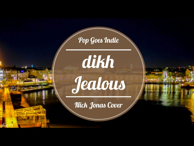 Nick Jonas - Jealous HelsenkiStockholm (Pop Goes Indie) dikh cover