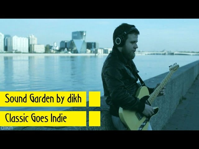 Sound Garden (Classik Goes Indie) dikh guitar cover