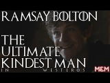 RAMSAY BOLTON The Ultimate Kindest Man In Westeros (Complete)