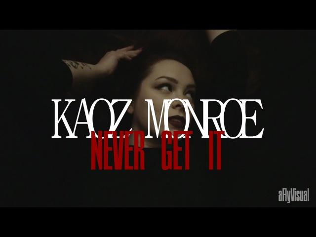 KAOZ MONROE - NEVER GET IT