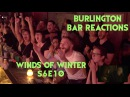 GAME OF THRONES Reactions at Burlington Bar S6E10 WINDS OF WINTER Pt 1 \\\