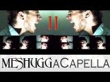 Meshuggah aCapella! Version 2.0 - Bleed. A cover tribute by Dan-Elias Brevig