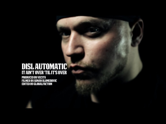 DISL AUTOMATIC IT AIN'T OVER TIL IT'S OVER OFFICIAL MUSIC VIDEO
