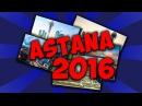 ASTANA 2016 II EPIC VLOG