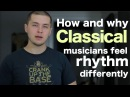 How and why classical musicians feel rhythm differently