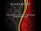 DJ ALEX RIVERO - The Universe Of PositiveTech House(fresh summer mix)