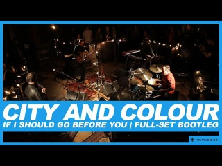 City And Colour | If I Should Go Before You | Live Concert