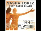 Sasha Lopez feat Radio Killer Perfect Day(M.D.Project Italo Disco remix 2016)