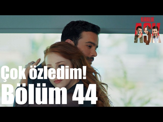 Kiralık Aşk 44. Bölüm - Çok Özledim!