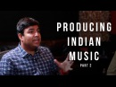 Producing Indian Music Part 2 - Into The Lair #137