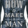 How to Make a Man