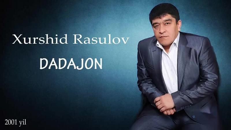 XURSHID RASULOV DADAJON MP3 СКАЧАТЬ БЕСПЛАТНО