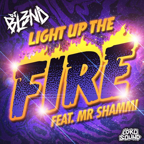 DJ BL3ND feat. Mr Shammi - Light Up The Fire (Original Mix)