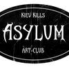 Kiev Kills +++ ASYLUM +++ Art Club