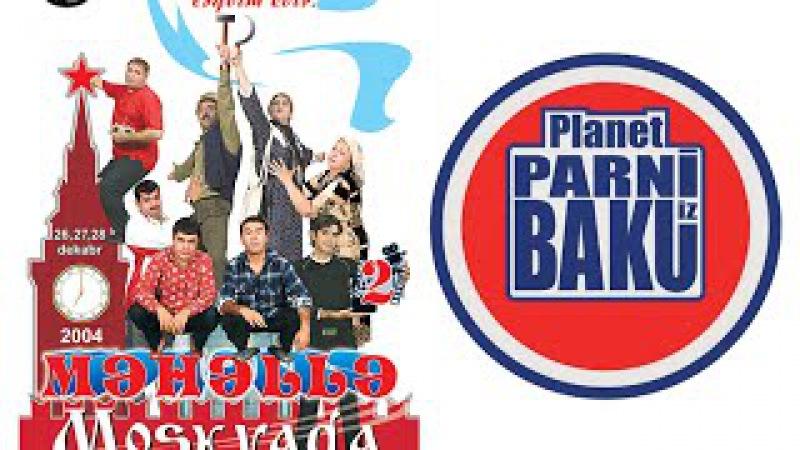Məhəllə 2 Moskvada - Planet Parni iz Baku (2004, Film)