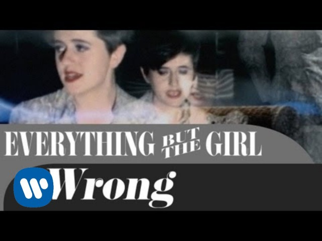 Everything But The Girl Wrong OFFICIAL MUSIC VIDEO