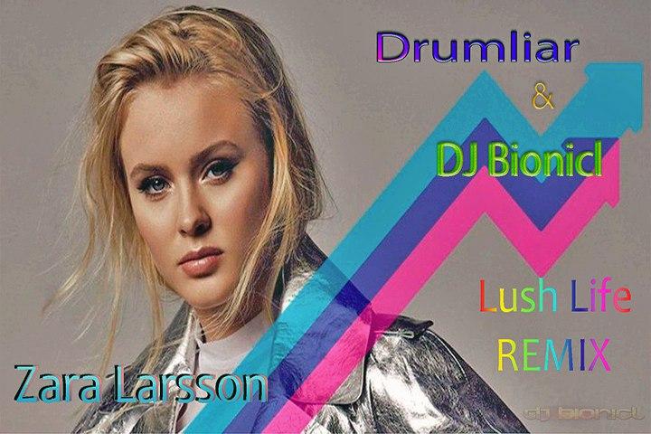 Zara Larsson - Lush Life (DJ Bionicl & Drumliar Remix)