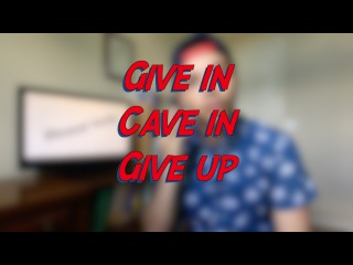 Give in / Cave in / Give up - W4D7 - Daily Phrasal Verbs - Learn English online free video lessons