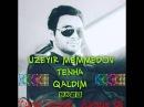 Uzeyir Memmedov Tenha Qaldim 2016