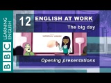 Opening a presentation 12 English at Work helps you start the right way